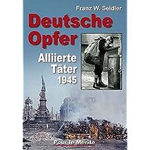 Deutsche Opfer: Kriegs- und Nachkriegsverbrechen alliierter Täter
