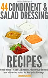[Weight Loss Recipes] 44 Condiment & Salad Dressing Recipes - Without the Trans Fat, Added Sugars, Additives, Preservatives, or Chemicals Found in Conventional ... Make You Sick & Overweight (English Edition)