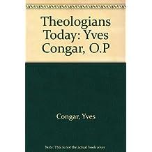 Theologians Today: Yves Congar, O.P