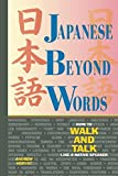 Japanese Beyond Words: How to Walk and Talk Like a Native Speaker