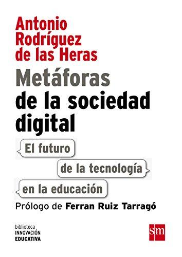 Metáforas De La Sociedad Digital. El Futuro De La Tecnología En La Educación (Biblioteca Innovación Educativa) por Antonio Rodríguez de las Heras