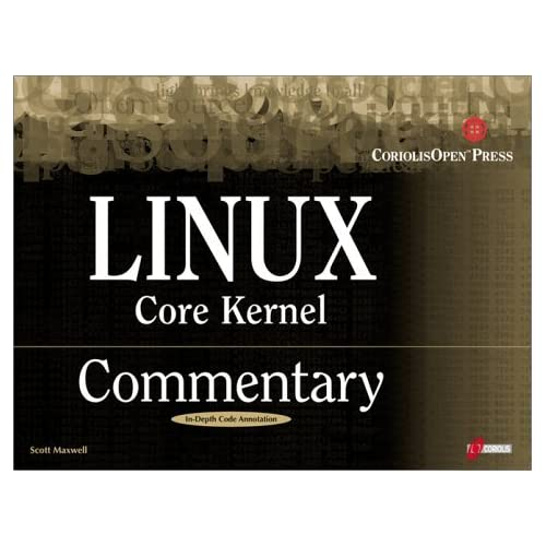 Linux Core Kernel Commentary: Guide to Insider's Knowledge on the Core Kernel of the Linux Code by Scott A. Maxwell (1999-10-20)