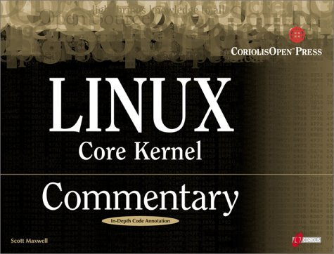 Linux Core Kernel Commentary: Guide to Insider's Knowledge on the Core Kernel of the Linux Code by Scott A. Maxwell (1999-10-20) por Scott A. Maxwell