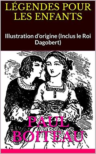 LÉGENDES POUR LES ENFANTS: Illustration d'origine (Inclus le Roi Dagobert) (French Edition)