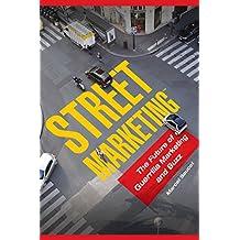 Street Marketing™: The Future of Guerrilla Marketing and Buzz: The Future of Guerrilla Marketing and Buzz