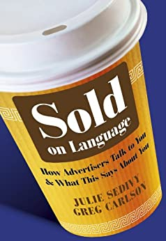 Sold on Language: How Advertisers Talk to You and What This Says About You par [Sedivy, Julie, Carlson, Greg]