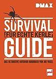 DMAX  Survival-Guide für echte Kerle: Das ultimative Outdoor-Handbuch von Joe Vogel (German Edition)