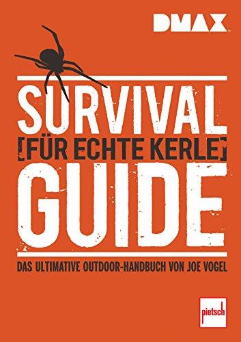DMAX  Survival-Guide für echte Kerle: Das ultimative Outdoor-Handbuch von Joe Vogel