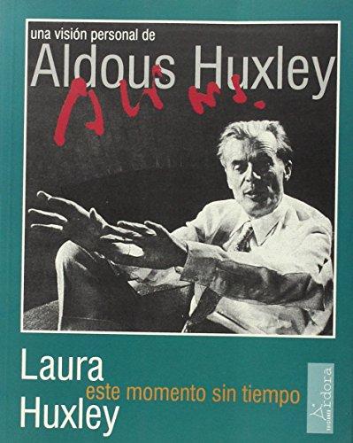Este momento sin tiempo - una vision personal de aldous huxley (Vanguardia Clasica) por Laura A. Huxley
