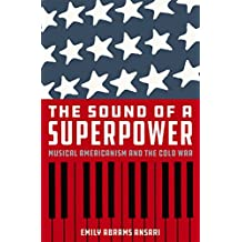 The Sound of a Superpower: Musical Americanism and the Cold War (English Edition)