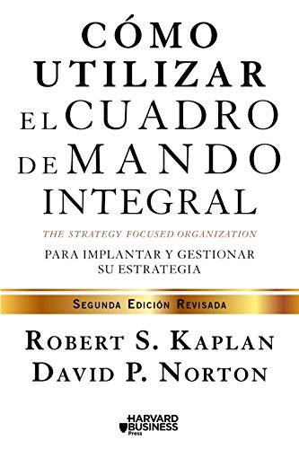 Cómo utilizar el cuadro de mando integral: Para implemenar y gestionar su estrategia por Robert S. Kaplan