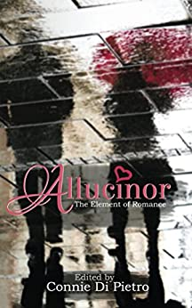 Allucinor: The Element of Romance (Particles of Fiction Book 2) by [Di Pietro, Connie, Craig, Kevin, Peever, Lydia, Schofield, Holly, McDonald, Cat, Morgan, G. L., House, Rebecca, Tompkins, A. L., Miller, Hyacinthe M., Wissing, Caroline]