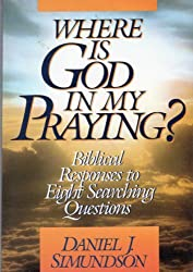 Where Is God in My Praying?: Biblical Responses to Eight Searching Questions by Daniel J. Simundson (1986-11-02)