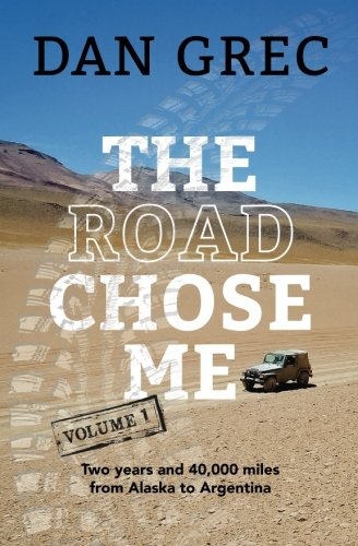 The Road Chose Me Volume 1: Two years and 40,000 miles from Alaska to Argentina por Dan Grec