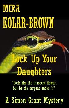LOCK UP YOUR DAUGHTERS (Simon Grant Mysteries Book 2) (English Edition) par [Kolar-Brown, Mira]