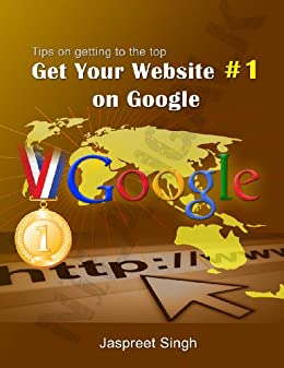 SEO: Get Your Website #1 on Google: Tips on getting to the top (English Edition) par [Singh, Jaspreet]