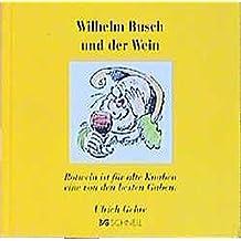 Wilhelm Busch und der Wein (Wilhelm Busch Geschenkbücher / Zitatesammlungen)