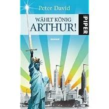 Wählt König Arthur!: Roman