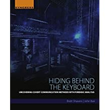 Hiding Behind the Keyboard: Uncovering Covert Communication Methods with Forensic Analysis