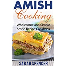Amish Cooking: Wholesome and Simple Amish Recipe Cookbook (Amish Cookbook 1) (English Edition)