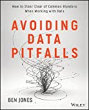 Avoiding Data Pitfalls: How to Steer Clear of Common Blunders When Working with Data and Presenting Analysis and Visuali