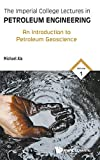 Imperial College Lectures In Petroleum Engineering, The - Volume 1: An Introduction To Petroleum Geoscience