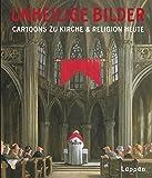 Unheilige Bilder: Cartoons zu Kirche und Religion heute - Diverse