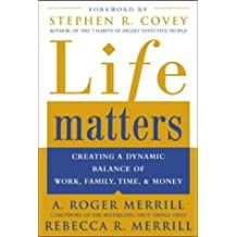 Life Matters : Creating a Dynamic Balance of Work, Family, Time & Money by A. Roger Merrill (2003-05-16)