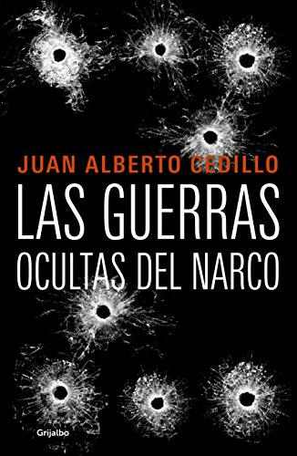 Las Guerras Ocultas del Narco / The Drug Lord's Hidden Wars por Juan Alberto Cedillo