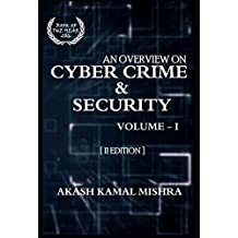 An Overview On Cyber Crime & Security, Volume - I [II - Edition] (English Edition)