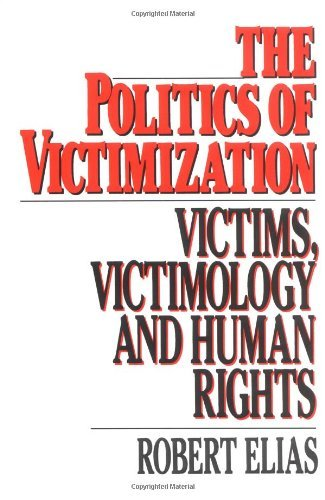 The Politics of Victimization: Victims, Victimology, and Human Rights by Robert Elias (18-Dec-1986) Paperback