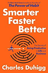 Smarter Faster Better: The Secrets of Being Productive in Life and Business by Charles Duhigg (2016-03-08)