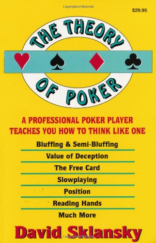 The Theory Of Poker: A Professional Poker Player Teaches You How to Think Like One por David Sklansky