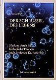 Der Schlüssel des Lebens: Heilung durch die biologische Therapie nach Professor Enderlein (Edition Asklepios) - Franz Arnoul