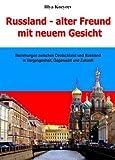 Russland - alter Freund mit neuem Gesicht. Beziehungen zwischen Deutschland und Russland in Vergangenheit, Gegenwart und Zukunft - Illya Kozyrev
