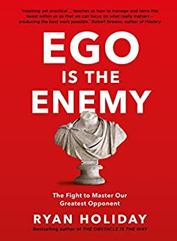 Ego is the Enemy: The Fight to Master Our Greatest Opponent by [Holiday, Ryan]