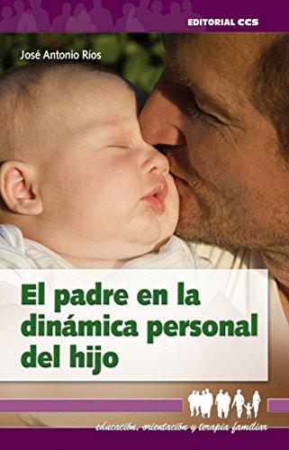 El padre en la dinámica personal del hijo (Educacion, orientacion y terapia familiar) por José Antonio Ríos González