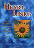 Heart-Links: Inspiring Personal Stories That Explore Our Powerful Ability to Communicate with Our Lost Loved Ones: Tuning into Messages of Comfort and Wisdom from Our Lost Loved Ones