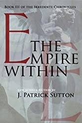 The Empire Within: Book III of the Irredente Chronicles (Complete): Parts 1-3