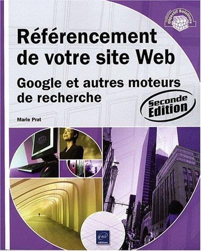 Référencement de votre site Web - Google et autres moteurs de recherche (2ième édition)