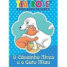 O Cãozinho Alves e o Gato Miau - Historinhas da Tia Rose: Ensinando Valores (Portuguese Edition)