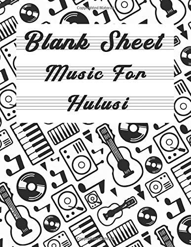 Blank Sheet Music For Hulusi: Music Manuscript Paper, Clefs Notebook,(8.5 x 11 IN) 120 Pages,120 full staved sheet, music sketchbook, Composition ... for students / Professionals (Volume 3)