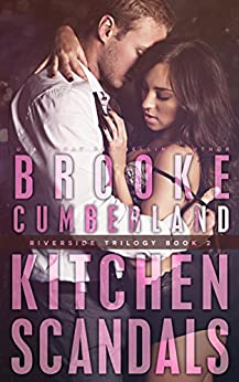 Kitchen Scandals: (#2) (The Riverside Trilogy) by [Cumberland, Brooke]