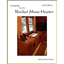 Lessons from Our Rocket Mass Heater: This book is bursting with photos, tips and resources all from our own build! A companion guide to the experts manuals ... look at a real build. (English Edition)