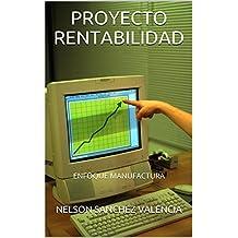 PROYECTO RENTABILIDAD: ENFOQUE MANUFACTURA (Spanish Edition)