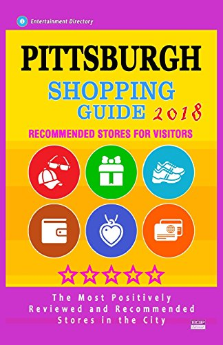 Pittsburgh Shopping Guide 2018: Best Rated Stores in Pittsburgh, Pennsylvania - Stores Recommended for Visitors, (Shopping Guide 2018)