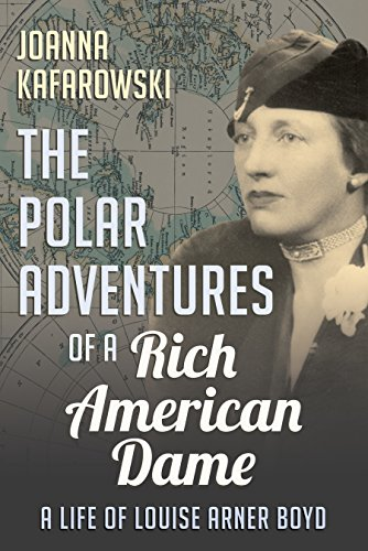 The Polar Adventures of a Rich American Dame: A Life of Louise Arner Boyd (English Edition)