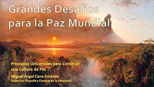 Grandes Desafíos para  la Paz Mundial (Principios Universales para Construir  una Cultura de Paz nº 5) por Miguel A. Cano