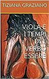 Scarica Libro VIOLA E I TEMPI DEL VERBO ESSERE (PDF,EPUB,MOBI) Online Italiano Gratis
