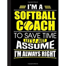 I'm A Softball Coach Notebook: Journal, Coach Appreciation gift, thank you retirement gift ideas for all sport Coaches: volleyball basketball softball ... funny gift for man & woman (Cool Gag Gift)